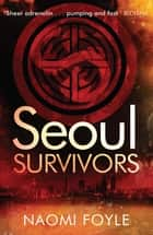 Seoul Survivors ebook by Naomi Foyle