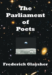 The Parliament of Poets - An Epic Poem ebook by Frederick Glaysher