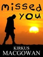 Missed You (A Short Story) ebook by Kirkus MacGowan