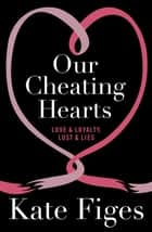 Our Cheating Hearts - Love and Loyalty, Lust and Lies ebook by Kate Figes