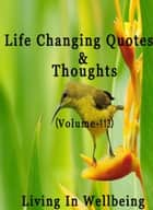 Life Changing Quotes & Thoughts (Volume 113) - Motivational & Inspirational Quotes ebook by Dr.Purushothaman Kollam