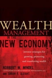 Wealth Management in the New Economy - Investor Strategies for Growing, Protecting and Transferring Wealth ebook by Norbert M. Mindel, Sarah E. Sleight