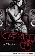 Hot Vibrations - Caprice - Erotikserie ebook by Jaden Tanner