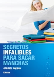 Secretos infalibles para sacar manchas ebook by Kobo.Web.Store.Products.Fields.ContributorFieldViewModel