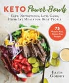 Keto Power Bowls - Easy, Nutritious, Low-Carb, High-Fat Meals for Busy People ebook by