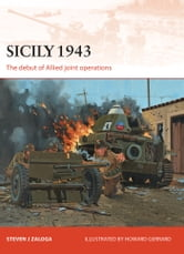 Sicily 1943 - The debut of Allied joint operations ebook by Steven J. Zaloga