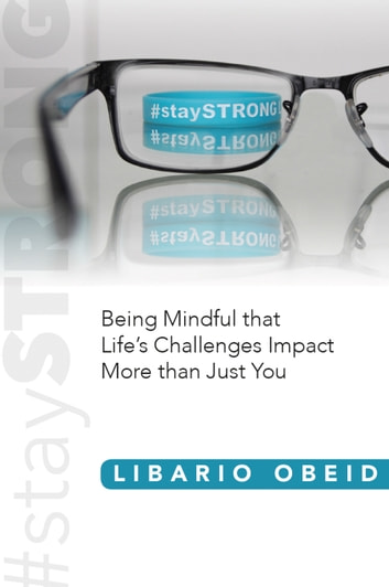 #staySTRONG - Being Mindful that Life's Challenges Impact More than Just You ebook by Libario Obeid