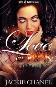 Love and War (David Weaver Presents) - Love and War, #1 ebook by Jackie Chanel