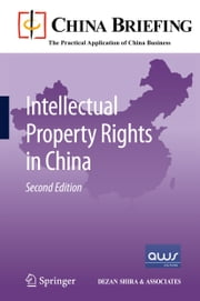 Intellectual Property Rights in China ebook by Chris Devonshire-Ellis,Andy Scott,Sam Woollard