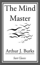 The Mind Master ebook by Arthur J. Burks