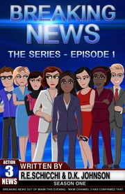 Breaking News The Series (Episode 1) ebook by R.E. Schicchi,D.K. Johnson