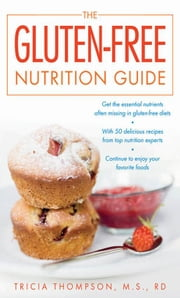 The Gluten-Free Nutrition Guide ebook by Thompson, Tricia