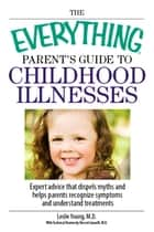 The Everything Parent's Guide To Childhood Illnesses ebook by Leslie Young