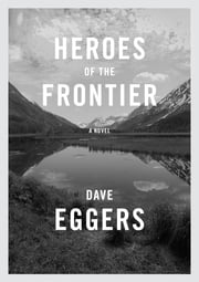 Heroes of the Frontier ebook by Dave Eggers