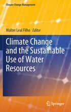Climate Change and the Sustainable Use of Water Resources ebook by Walter Leal Filho