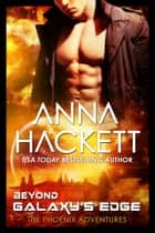 Beyond Galaxy's Edge (Phoenix Adventures #5) ebook by Anna Hackett