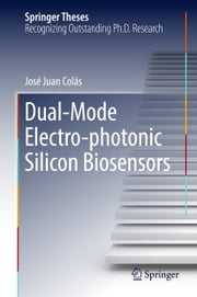 Dual-Mode Electro-photonic Silicon Biosensors ebook by José Juan Colás