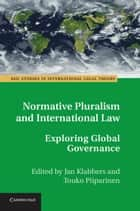 Normative Pluralism and International Law - Exploring Global Governance ebook by Jan Klabbers, Touko Piiparinen