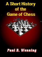 A Short History of the Game of Chess - History of Things Series, #6 ebook by Paul R. Wonning