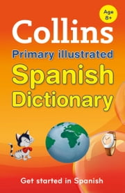 Collins Primary Illustrated Spanish Dictionary (Collins Primary Dictionaries) ebook by Collins Dictionaries