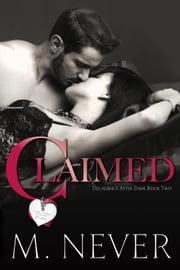 Claimed - Decadence after Dark, #2 ebook by M. Never