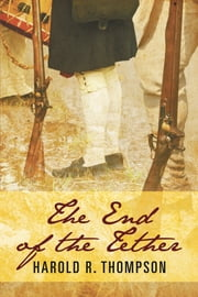 The End of the Tether - A Novel of the Battle of Yorktown ebook by Harold R. Thompson