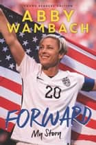 Forward: My Story Young Readers' Edition ebook by Abby Wambach