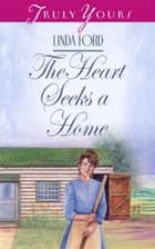 The Heart Seeks A Home ebook by Linda Ford