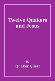 Twelve Quakers and Jesus ebook by Quaker Quest