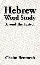 Hebrew Word Study - Beyond the Lexicon ebook by Chaim Bentorah