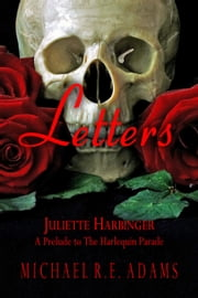 Letters (Juliette Harbinger, Vol. 3 Tie-In) - Juliette Harbinger, #4 ebook by Michael R.E. Adams