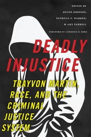 Deadly Injustice - Trayvon Martin, Race, and the Criminal Justice System ebook by Devon Johnson,Amy Farrell,Patricia Y. Warren,Lawrence D. Bobo