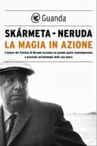 La magia in azione ebook by Pablo Neruda, Antonio Skármeta