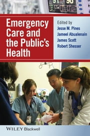 Emergency Care and the Public's Health ebook by Jesse M. Pines,Jameel Abualenain,James Scott,Robert Shesser