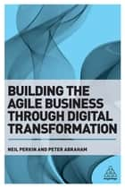 Building the Agile Business through Digital Transformation ebook by