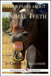 14 Fun Facts About Animal Teeth: A 15-Minute Book ebook by Caitlind L. Alexander