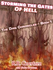 Storming the Gates of Hell - The Dain Chronicles ebook by R. B. Goertzen,with Vickie Goertzen