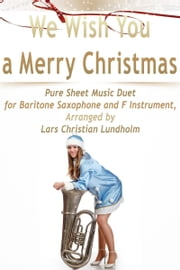 We Wish You a Merry Christmas Pure Sheet Music Duet for Baritone Saxophone and F Instrument, Arranged by Lars Christian Lundholm ebook by Pure Sheet Music