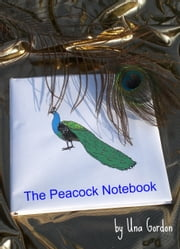 The Peacock Notebook - an easy yet intriguing read - A grandmother gets a terrific shock when she meets the granddaughter from Australia she hasn't seen since she was two. ebook by Una Gordon