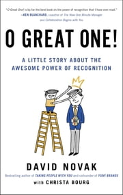 O Great One! - A Little Story About the Awesome Power of Recognition ebook by David Novak,Christa Bourg