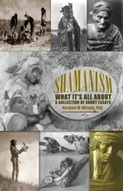 Shamanism: What It's All About ebook by Norman W. Wilson, PhD