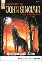 John Sinclair Sonder-Edition - Folge 011 - Die Werwolf-Elite ebook by Jason Dark