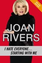 I Hate Everyone...Starting with Me Deluxe ebook by Joan Rivers