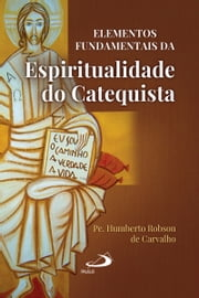 Elementos fundamentais da espiritualidade do catequista ebook by Kobo.Web.Store.Products.Fields.ContributorFieldViewModel