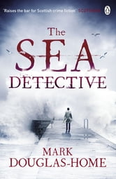 The Sea Detective ebook by Mark Douglas-Home