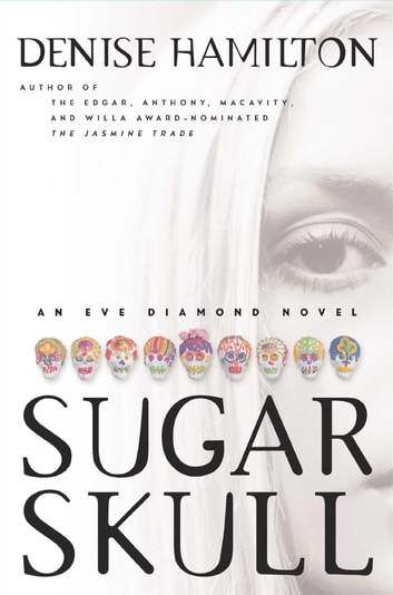Sugar Skull - An Eve Diamond Novel ebook by Denise Hamilton