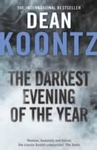 The Darkest Evening of the Year ebook by Dean Koontz