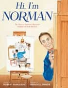 Hi, I'm Norman - The Story of American Illustrator Norman Rockwell ebook by Robert Burleigh, Wendell Minor