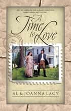 A Time to Love ebook by Al Lacy,Joanna Lacy