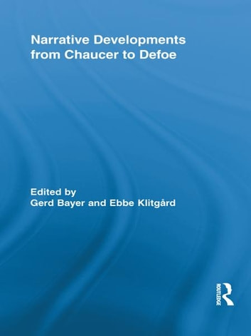 Narrative Developments from Chaucer to Defoe ebook by